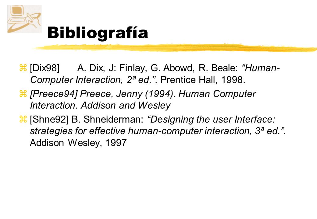 Bibliografía [Dix98] A. Dix, J: Finlay, G. Abowd, R. Beale: Human-Computer Interaction, 2ª ed. . Prentice Hall, 1998.